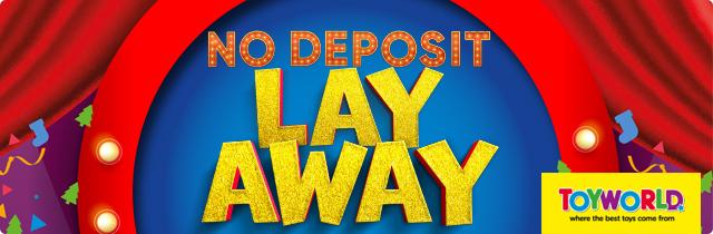 No Deposit Lay Away - Toyworld